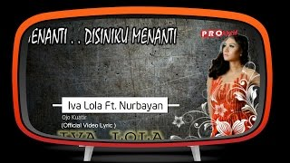 Iva Lola Ft. Nurbayan - Ojo Kuatir (Official Video Lyrics)