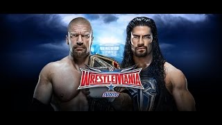 WWE WrestleMania 32 - 2016 Roman Reigns vs. Triple H - WWE WrestleMania XXXIII - 2016