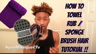 HOW TO: Towel Rub / Sponge Brush Your Hair Tutorial (ThotBoy Freeform Haircut)