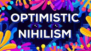 Optimistic Nihilism