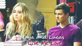 Lucas and Maya | Give Me Love...