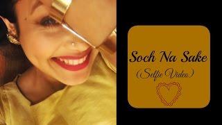 getlinkyoutube.com-Soch Na Sake  - Neha Kakkar (Selfie Video)