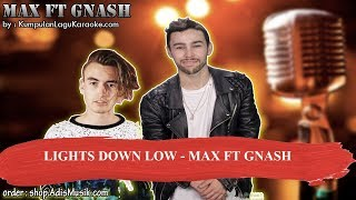 LIGHTS DOWN LOW - MAX FT GNASH Karaoke