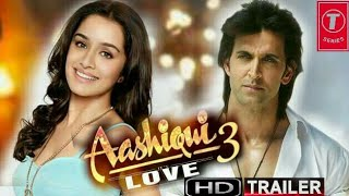 Aashiqui 3 official trailer 2018 HD Hrithik roshan and shraddha kapoor
