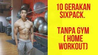 10 GERAKAN MEMBENTUK SIXPACK TANPA GYM ! (HOME WORKOUT) - LATIHAN PERUT