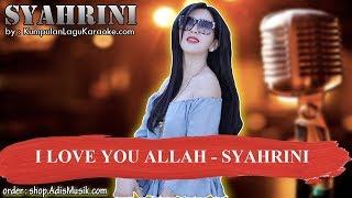 I LOVE YOU ALLAH -  SYAHRINI Karaoke