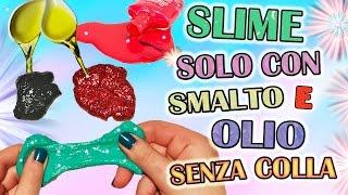 getlinkyoutube.com-SLIME SOLO Con SMALTO e OLIO !! Slime SENZA COLLA, DETERSIVO, BORACE !!