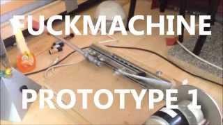 FUCKMACHINE Prototype 1