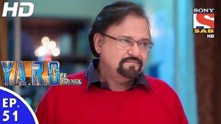 Y.A.R.O Ka Tashan - यारों का टशन - Episode 51 - 4th October, 2016