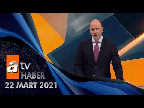 Atv Ana Haber | 22 Mart 2021