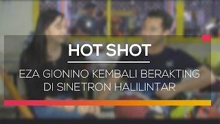 getlinkyoutube.com-Eza Gionino Kembali Berakting di Sinetron Halilintar - Hot Shot 14/02/16