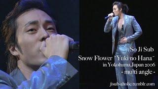 "getlinkyoutube.com-So Ji Sub /(ENG) ""Snow Flower-Yuki no Hana-"" multi angle in Yokohama,Japan 2006"