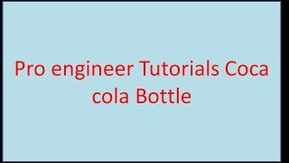 Pro engineer Tutorials Coca cola Bottle