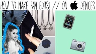 HOW TO MAKE A FAN EDIT