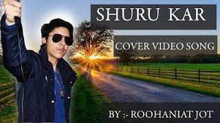 SHURU KAR ( COVER VIDEO SONG ) AIYAARY HD