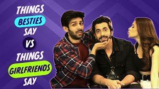 Things Besties Say Vs Things Girlfriends Say  | Ft : Kartik Aaryan, Nushrat Bharucha & Sunny Singh