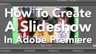 getlinkyoutube.com-How To Create A Slide Show in Premiere Pro