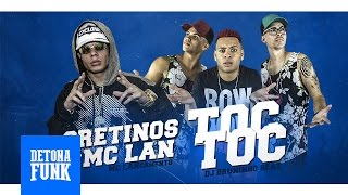 MC Lan e Os Cretinos - Toc Toc (DJ Bruninho Beat) Lançamento 2017
