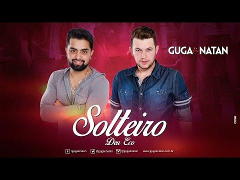 Guga & Natan - Solteiro (Deu Eco)