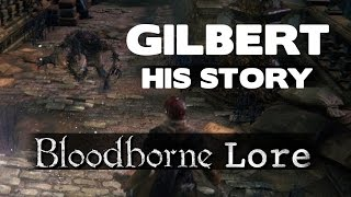 getlinkyoutube.com-Bloodborne Lore - Gilbert's Entire Story
