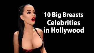 10 Big Breasts Celebrities In Hollywood | Sexy Boobs