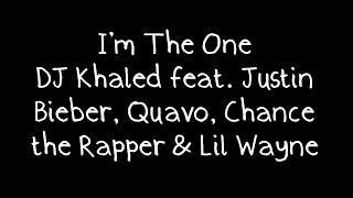 DJ Khaled feat. Justin Bieber, Quavo, Chance the Rapper & Lil Wayne - I'm The One Lyrics