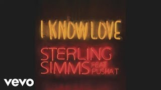 Sterling Simms - I Know Love (ft. Pusha T)