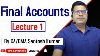 Final Accounts  by Santosh kumar  (CA/CMA)
