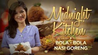 Midnight Kitchen #7: Bola - Bola Nasi Goreng