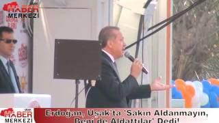 Erdoğan, Uşak'ta 'Sakın Aldanmayın, Beni de Aldattılar' Dedi!