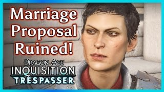 Dragon Age Inquisition ► Cassandra Romance - Marriage Proposal Ruined - TRESPASSER DLC