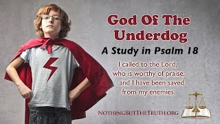 God Of The Underdog - A Study in Psalm 18