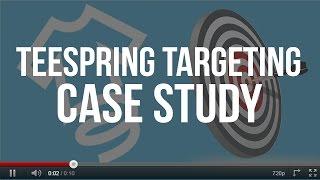 getlinkyoutube.com-Teespring Targeting Case Study