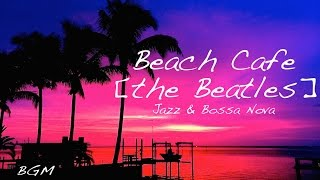 getlinkyoutube.com-Cafe Music!!Happy Bossa Nova Background Music!!the Beatles Cover!!