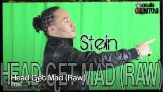 Stein - Head Get Mad (Raw)