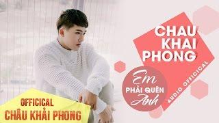 Em Phải Quên Anh - Châu Khải Phong [Audio Officical]