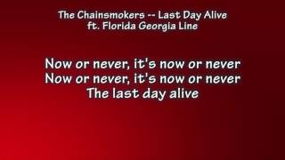 Chainsmokers -- Last Day Alive ft. Florida Georgia Line Lyrics