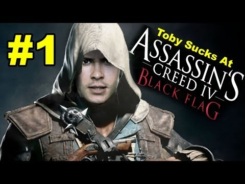 Toby Sucks at Assassin's Creed 4: Black Flag - Part 1 (Gameplay Commentary)