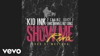 Kid Ink - Show Me REMIX (ft. Trey Songz, Juicy J, 2 Chainz & Chris Brown)