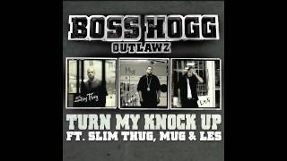 Boss hogg outlawz - Turn my knock up (ft. Slim thug, mug & le$)