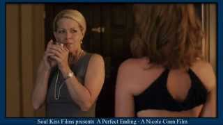 getlinkyoutube.com-Soul Kiss Films' A Perfect Ending Trailer with Barbara Niven and Jessica Clark