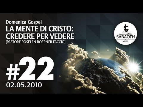 Domenica Gospel - 02 Maggio 2010 La mente di Cristo: credere per vedere - Pastore Roselen Faccio