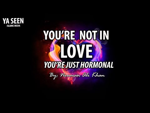You're Not in Love, You're Just Hormonal | Nouman Ali Khan