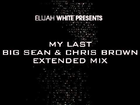 Elijah White Presents...Big Sean - My Last (Extended Mix)