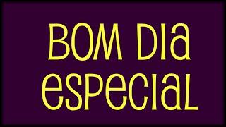 getlinkyoutube.com-Bom Dia Para Alguém Especial