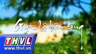 getlinkyoutube.com-THVL   Giọt lệ bên sông - Tập 1