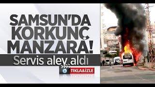 Samsun'da korkunç manzara! Servis alev aldı
