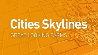 getlinkyoutube.com-Great Looking Farms — Design Guide (Cities Skylines Tutorial)