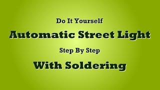 getlinkyoutube.com-DIY Automatic Street Light with soldering (Hindi / Urdu)