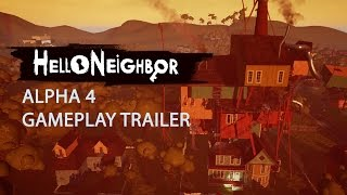 Hello Neighbor - Alpha 4 Gameplay Trailer